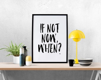 If Not Now When, Inspirational Print, Typography Quote, Motivational Poster, Quote Print, Wall Art, Minimalist Decor