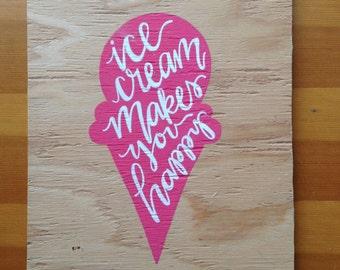 Ice Cream Makes You Happy Wood Sign