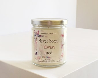Rosewood - 8 oz Soy Candle - Mom - Mother's day - Girft - Mother - Never bored, always tired