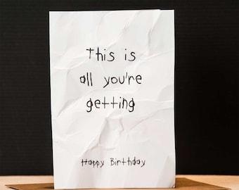 All You're Getting Birthday Card - Funny, Rude, Joke, Crumpled