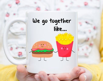 We Go Together Like Burgers and Fries, Best Friend Coffee Mug, Couples Coffee Mug,  Meant to Be Together, Boyfriend Mug, Girlfriend Mug