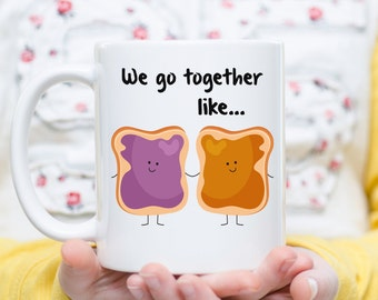 We Go Together Like Peanut Butter And Jelly, PB+J Mug, Couple Mug,  Meant to Be Together, Boyfriend, Girlfriend Gift, Anniversary Mug