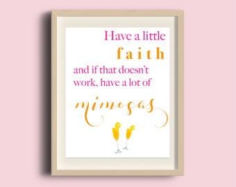 Have a little faith and if that doesn't work, have a lot of mimosas! Home Wall Decor