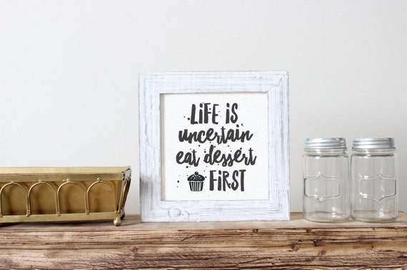 Printable Art, Kitchen Quote, Life is Uncertain Eat Dessert First, Motivational Print, Typography, Digital Download Print, Quote Printables