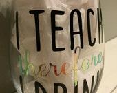 I Teach Wine Glass, Teacher Gift