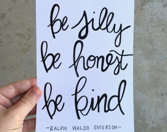 Be Silly Be Honest Be Kind Hand-Lettered Quote Print