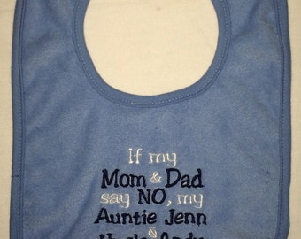 If my Mom and Dad say NO my aunt  and uncle will say YES custom embroidered bib