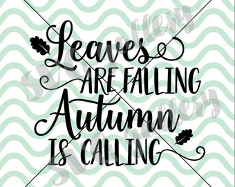 Fall SVG, Leaves are falling autumn is calling SVG, Digital cut file, autumn svg, leaves svg, thanksgiving svg, commercial use OK