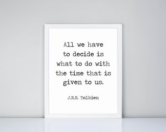 All we have to decide is what to do with the time that is given us JRR Tolkien Printable, Digital Printable