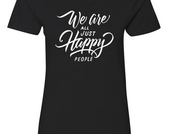 Women's Black T shirt We are all HAPPY people