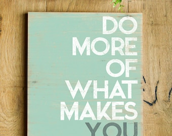 Do More of What Makes You Happy - Inspirational Word Art on Wood Panel - Ready to Hang 16x20
