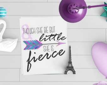 And Though She Be But Little, She Is Fierce Print - Nursery, Kids Room, Wall Art, Decor, Instant Download