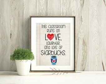 Printable Art, Teacher Classroom Decor, Classroom decoration, Classroom Sign, Teacher Appreciation, This classroom runs on love  starbucks