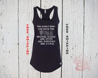 EARLY BIRD Tank Top. Early Bird Get The Worm. Womens Racer Back Tank Top. Worms are Gross. Mornings are Stupid. FREE Shipping.