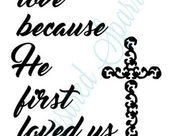 1 John 4:19 Decal, wall art We love because He first loved us