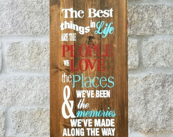 The best things in life are the people we love, the places weve been and the memories we've made along the way sign, pick your own colors