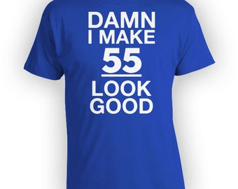 Funny Birthday Gift Ideas For Him 55th Birthday T Shirt  Birthday Presents For Her Bday Shirt I Make 55 Look Good Mens Ladies Tee - BG176