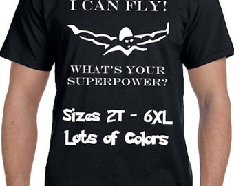 I Can Fly What's Your Superpower? Swim Shirt * Lots of colors* Sizes 2T - 6XL* Ladies Sizes  * Team * Butterfly * Backstroke * Freestyle