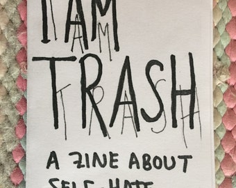 I Am Trash - a zine about self-hate
