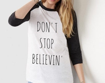 Don't Stop Believin' UNISEX tri blend Baseball shirt screenprinted Mens Ladies