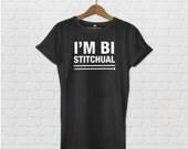 I'm BI-STITCHUAL T-Shirt