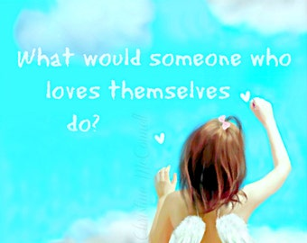 Self Love Poster Print Instant Digital Download Little Girl Angel What Would Someone Who Loves Themselves Do Aqua Blue White Brunette DIY