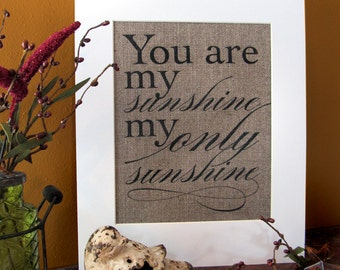 YOU are my SUNSHINE my only SUNSHINE  - burlap art print