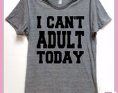 I Can't Adult Today. Unisex Grey Heather super soft t- shirt. Parents. Kids.Life. Stress. Pizza. Sleep. Nap. I don't want to grow up! Fun