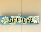 Believe Sign with Daisies , Handcrafted , Hand Painted