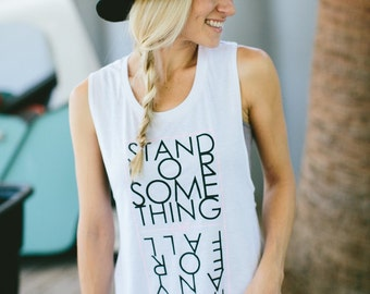 Stand For Something or fall for anything womens graphic muscle tank