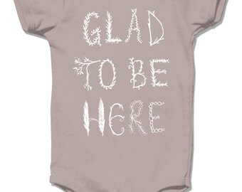 Organic Baby Clothes, Glad to be Here, Organic Nature baby bodysuit One Piece good vibes positive baby boy girl beautiful onesie unisex gift