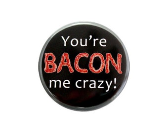 "Funny Pinback Button, Small Badge, 1.25"" Button, You're Bacon me Crazy - C3-2"