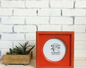 "6x6 Picture Frame with Circle Opening for Square Photo - Can Be ANY COLOR 6""x6"" with Outside Cove Build up Edge in Vintage Deep Orange"