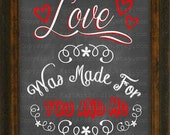 Printable 8 x 10 Chalkboard Digital Art Image - 8 x 10 inch PYO Love Was Made For You and Me Chalkboard Art Graphics AP158
