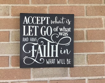 "Wood sign,Accept What Is,Let Go of What Was,And Have Faith In What Will Be,Home Decor,Inspirational Sign,Faith, Rustic Primitive Sign,12""x12"