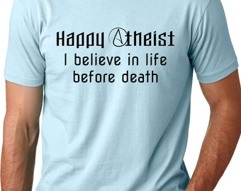 Happy Atheist I Believe in Life Before Death T-Shirt Funny Atheism Tee Atheist shirt Atheism t shirts  Freethinker Funny atheist t shirt gif