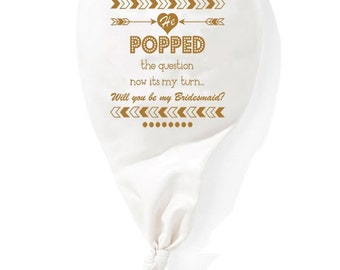 Pop the Question Balloon Will you be my Bridesmaid Proposal Balloon