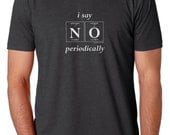 The I SAY NO PERIODICALLY Men's T-Shirt - Periodic Table Themed Guy's Tee by Periodically Inspired (Charcoal Gray) - Super Soft!