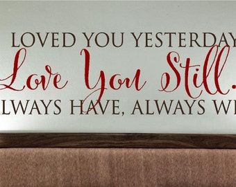 Loved you yesterday  Love you still -  Vinyl Lettering wall words decal graphics Home decor itswritteninvinyl