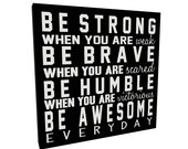 Be Strong, Be Humble, Be Brave, Be Awesome Quote Sign on Canvas or Wood, Inspirational Quote