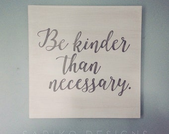 Be Kinder Than Necessary, Hand Painted Sign