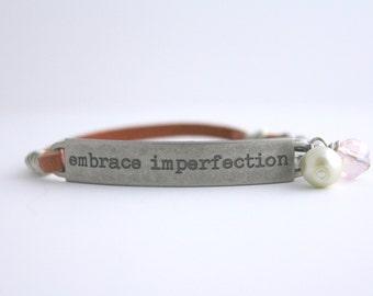 Embrace Imperfection, Leather Bracelet, Inspirational Jewelry, Inspirational Quote Bracelet, Imperfection is Beauty, Layering Bracelet