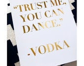 Trust Me YOU CAN DANCE - Vodka Gold Foil Print Bar Cart Sign Silver Champagne Signage Bachelorette Party Wedding 8x10 5x7 Poster Wall Art
