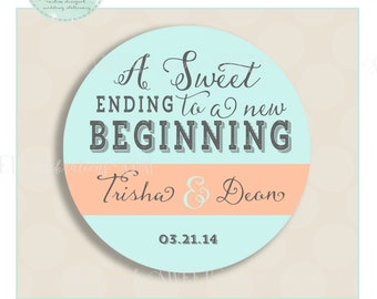 wedding favor sticker. 2 Inch Round stickers with phrase A sweet ending to a new beginning. Includes color of choice