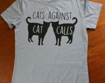Cats Against Cat Calls Womens T Shirt - Feminism - Feminist - Kitty - Activist - Cat Lover - Gift - Protest - Women's Rights - Love