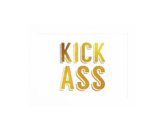 Gold Foil Print KICK ASS Typographic Metallic Gold - 5x7 Wall Decor