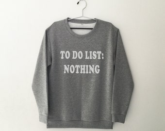 To do list nothing crewneck sweatshirt graphic sweater funny quotes sweatshirt womens jumper tshirt tumblr sweaters hipster sweatshirt women
