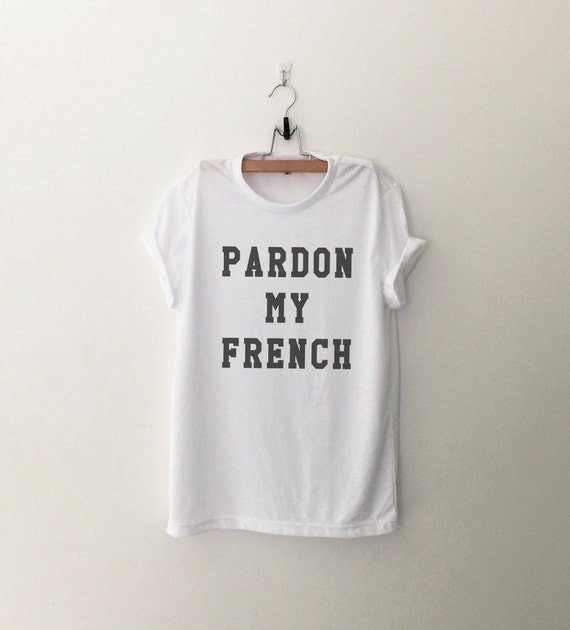 french t shirts with sayings funny t shirt tumblr t shirt for. Black Bedroom Furniture Sets. Home Design Ideas
