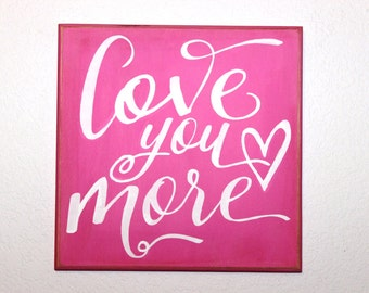 LOVE YOU MORE - Pink and White Painted Wooden sign - 12 x 12 -Heart - Hand painted - Wall hanging or shelf  sitter- hot pink