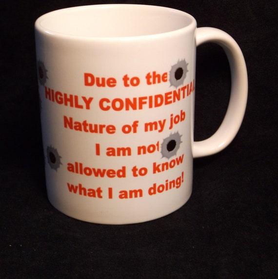 Highly confidential job,,mug 112, coffee mug, funny mug, custom coffee mug, coffee mug gift, , personalized coffee mug, mug, cup, custom cup